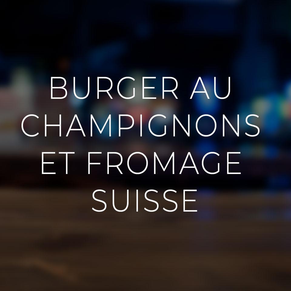Burger au champignons et fromage suisse